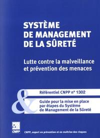 CNPP - Système de management de la sûreté, lutte contre la malveillance et prévention des menaces - Référentiel CNPP n° 1302 et Guide pour la mise en place par étapes du système de management de la sûreté..
