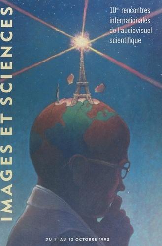 """10es Rencontres internationales de l'audiovisuel scientifique """"Images et Sciences"""". 1-12 octobre 1993, Paris"""