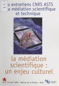 CNRS-ASTS et Maurice Caron - La médiation scientifique : un enjeu culturel - Entretiens CNRS-ASTS, 14 avril 1999, Maison de la chimie, Paris.