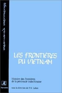 CNRS - Histoire des frontières de la péninsule indochinoise Tome 1 - Les Frontières du Vietnam.