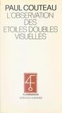 CNRS et Paul Couteau - L'observation des étoiles doubles visuelles - Suivie d'un catalogue de 744 étoiles doubles pour tous les instruments.