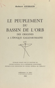 CNRS et Robert Guiraud - Le peuplement du bassin de l'Orb - Des origines à l'époque gallo-romaine.