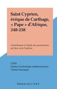 """CNRS et  Institut d'archéologie méditer - Saint Cyprien, évêque de Carthage, """"Pape"""" d'Afrique, 248-258 - Contribution à l'étude des persécutions de Dèce et de Valérien."""