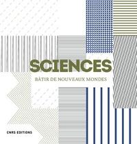 CNRS - Sciences - Bâtir de nouveaux mondes.