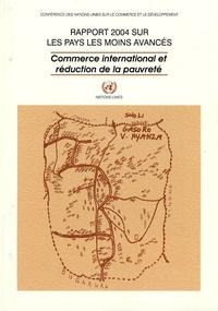 CNUCED - Rapport 2004 sur les pays les moins avancés - Commerce international et réduction de la pauvreté.