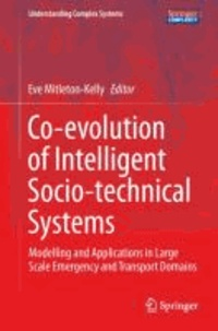 Co-evolution of Intelligent Socio-technical Systems - Modelling and Applications in Large Scale Emergency and Transport Domains.