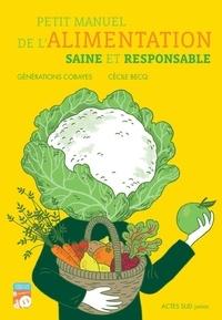 Cobayes Generations et Cécile Becq - Petit manuel de l'alimentation saine et responsable.