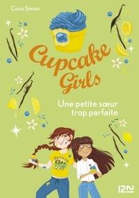 Coco Simon - Cupcake Girls Tome 21 : Une petite soeur trop parfaite.
