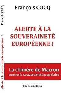 Cocq Francois - Alerte à la souveraineté européenne ! La chimère de Macron contre la souveraineté européenne.