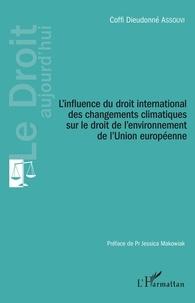 Coffi Dieudonné Assouvi - L'influence du droit international des changements climatiques sur le droit de l'environnement de l'Union européenne.