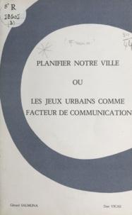 COFROR et Gérard Salmona - Planifier notre ville - Ou Les jeux urbains comme facteur de communication.