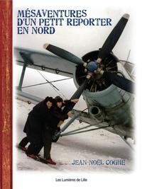Coghe Jean-noel - Mésaventures d'un petit reporter en Nord.