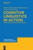 Cognitive Linguistics in Action - From Theory to Application and Back.