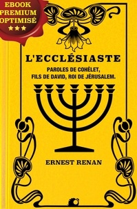 Cohélet Cohélet et Ernest Renan - L'Ecclésiaste - Paroles de Cohélet, fils de David, Roi de Jérusalem.