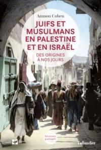 Juifs et musulmans en Palestine- Des origines à nos jours - Cohen Amnon pdf epub