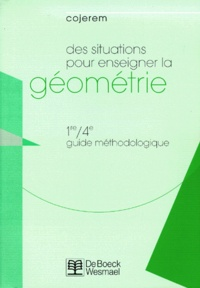 Cojerem - DES SITUATIONS POUR ENSEIGNER LA GEOMETRIE 1RE/4EME. - Guide méthodologique.