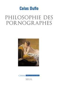 Colas Duflo - Philosophie des pornographes - Les ambitions philosophiques du roman libertin.