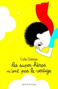 Colas Gutman - Les super-héros n'ont pas le vertige.