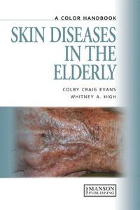 Colby Craig Evans - Skin Diseases in the Elderly - A Color Handbook.