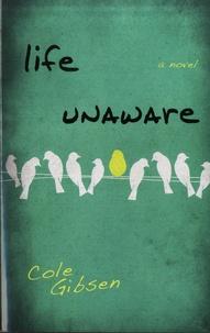Cole Gibsen - Life Unaware.
