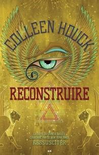 Coleen Houck - Ressusciter  : Ressusciter - Reconstruire.