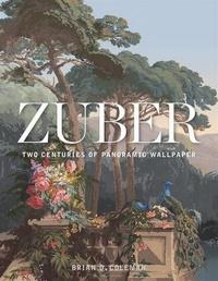 COLEMAN BRIAN D. - Zuber - Two centuries of panoramic wallpaper.