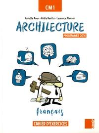 Colette Aoun et Aldia Benito - Français CM1 Archilecture - Cahier d'exercices.