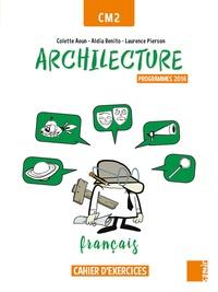 Colette Aoun et Aldia Benito - Français CM2 Archilecture - Cahier d'exercices, Programme 2016.