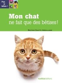 Colette Arpaillange - Mon chat ne fait que des bêtises !.