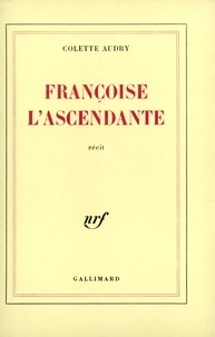 Colette Audry - Françoise l'ascendante - Récit.