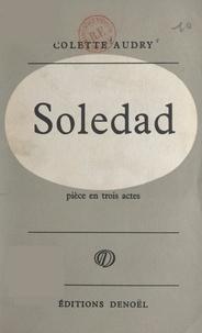 Colette Audry - Soledad - Pièce en trois actes.