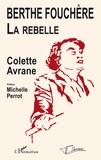Colette Avrane - Berthe Fouchère, la rebelle.