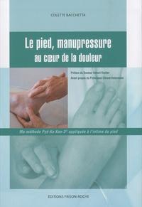 Colette Bacchetta - Le pied, manupressure - Au coeur de la douleur.