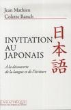 Colette Batsch et Jean Mathieu - Invitation au japonais - A la découverte de la langue et de l'écriture.