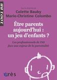 Colette Bauby et Marie-Christine Colombo - Etre parents aujourd'hui : un jeu d'enfants ? - Les professionnels de PMI face aux enjeux de la parentalité.