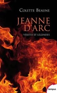 Colette Beaune - Jeanne d'Arc, vérités et légendes.