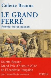 Colette Beaune - Le Grand Ferré - Premier héros paysan.