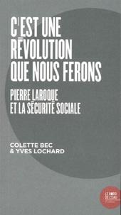 """Colette Bec et Yves Lochard - """"C'est une révolution que nous ferons"""" - Pierre Laroque et la Sécurité sociale."""