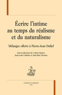 Colette Becker et Jean-Louis Cabanès - Ecrire l'intime au temps du réalisme et du naturalisme - Mélanges offerts à Pierre-Jean Dufief.