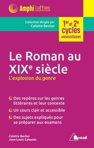 Colette Becker et Jean-Louis Cabanès - Le roman au XIXe siècle - L'exploration du genre.