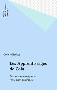 Colette Becker - Les apprentissages de Zola - Du poète romantique au romancier naturaliste, 1840-1867.
