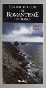 Colette Becker - Les hauts lieux du romantisme en France.