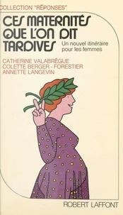 Colette Berger-Forestier et Annette Langevin - Ces maternités que l'on dit tardives.