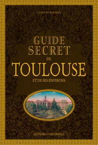 Colette Berthès - Guide secret de Toulouse et ses environs.