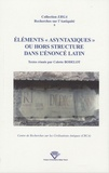 """Colette Bodelot - Eléments """"asyntaxiques"""" ou hors structure dans l'énoncé latin - Actes du colloque international de Clermont-Ferrand, Université Blaise-Pascal, 16 et 17 septembre 2005."""