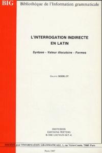 Colette Bodelot - L'interrogation indirecte en latin - Syntaxe, Valeur illocutoire, formes.
