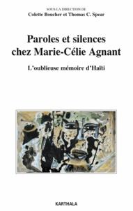 Colette Boucher et Thomas C. Spear - Paroles et silences chez Marie-Célie Agnant - L'oublieuse mémoire d'Haïti.