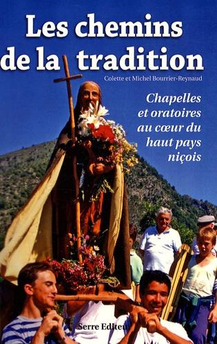 Colette Bourrier-Reynaud et Michel Bourrier-Reynaud - Les chemins de la tradition - Chapelles et oratoires au coeur du haut pays niçois.