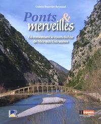 Colette Bourrier-Reynaud - Ponts et merveilles - En remontant le cours du Var de Nice aux Entraunes, du Comté de Nice aux Alpes-Maritimes.