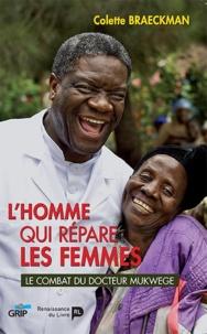 Colette Braeckman - L'homme qui répare les femmes - Le combat du Docteur Mukwege.